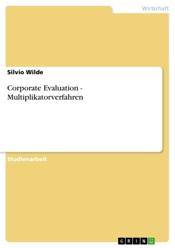 Corporate Evaluation - Multiplikatorverfahren - Multiplikatorverfahren ebook by Silvio Wilde
