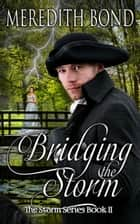 Bridging the Storm - A Sweet, Paranormal Regency Romance ebook by Meredith Bond