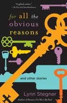For All the Obvious Reasons - And Other Stories ebook by Lynn Stegner