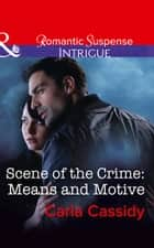 Scene Of The Crime: Means And Motive (Mills & Boon Intrigue) ebook by Carla Cassidy