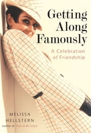 Getting Along Famously - A Celebration of Friendship ebook by Melissa Hellstern