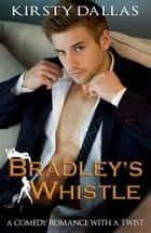 Bradley's Whistle - Kink Harder Presents, #2 ebook by Kirsty Dallas