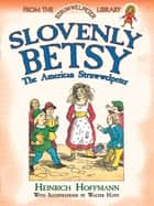 Slovenly Betsy: The American Struwwelpeter - From the Struwwelpeter Library ebook by Heinrich Hoffmann, Walter Hayn