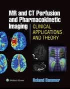 MR & CT Perfusion Imaging: Clinical Applications and Theoretical Principles ebook by Roland Bammer