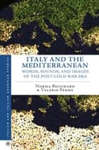 Italy and the Mediterranean - Words, Sounds, and Images of the Post-Cold War Era ebook by N. Bouchard, V. Ferme