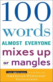 100 Words Almost Everyone Mixes Up or Mangles ekitaplar by Editors of the American Heritage Dictionaries