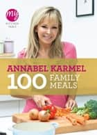 My Kitchen Table: 100 Family Meals ebook by Annabel Karmel