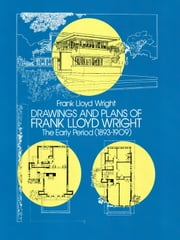 Drawings and Plans of Frank Lloyd Wright - The Early Period (1893-1909) ebook by Frank Lloyd Wright