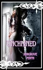Unchained ebook by Hargrove Perth