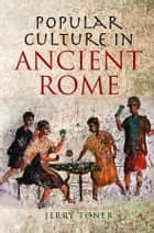 Popular Culture in Ancient Rome ebook by J. P. Toner