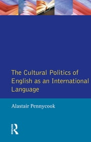 The Cultural Politics of English as an International Language ebook by Alastair Pennycook