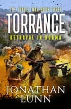 Torrance: Betrayal in Burma ebook by Jonathan Lunn
