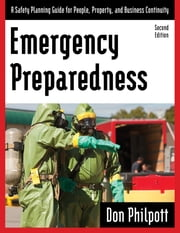 Emergency Preparedness - A Safety Planning Guide for People, Property and Business Continuity ebook by Don Philpott,David Casavant
