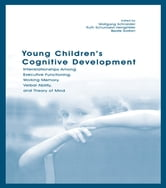 Young Children's Cognitive Development - Interrelationships Among Executive Functioning, Working Memory, Verbal Ability, and Theory of Mind ebook by
