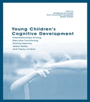 Young Children's Cognitive Development - Interrelationships Among Executive Functioning, Working Memory, Verbal Ability, and Theory of Mind ebook by Wolfgang Schneider,Ruth Schumann-Hengsteler,Beate Sodian