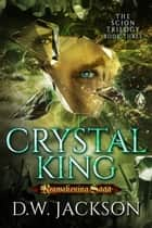 Crystal King ebook by D.W. Jackson