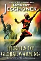 Heroes of Global Warming - A Superhero Story ebook by