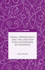Equal Opportunity and the Case for State Sponsored Ectogenesis ebook by Evie Kendal