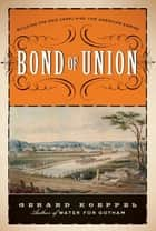 Bond of Union ebook by Gerard Koeppel