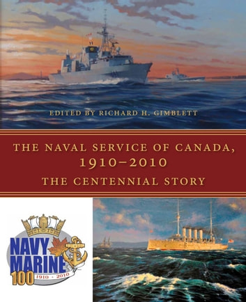 The Naval Service of Canada, 1910-2010 - The Centennial Story ebook by