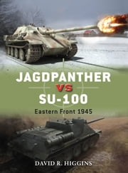 Jagdpanther vs SU-100 - Eastern Front 1945 ebook by David R. Higgins,Richard Chasemore