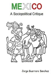 Mexico - A Sociopolitical Critique ebook by Jorge Guerrero Sanchez