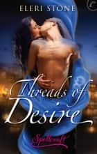Threads of Desire ebook by Eleri Stone