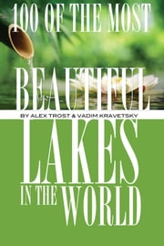 100 of the Most Beautiful Lakes In the World ebook by alex trostanetskiy
