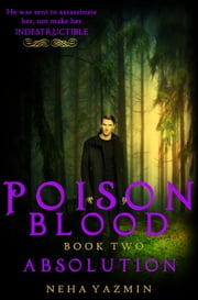 Poison Blood, Book 2: Absolution ebook by Neha Yazmin