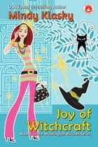 Joy of Witchcraft ebook by Mindy Klasky