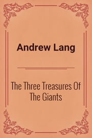 The Three Treasures Of The Giants ebook by Andrew Lang