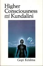 Higher Consciousness and Kundalini ebook by Gopi Krishna