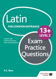 Latin for Common Entrance 13+ Exam Practice Questions Level 2 ebook by Bob Bass