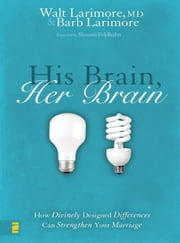 His Brain, Her Brain - How Divinely Designed Differences Can Strengthen Your Marriage ebook by Walt and Barb Larimore,Feldhahn