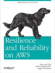 Resilience and Reliability on AWS ebook by Jurg van Vliet,Flavia Paganelli,Jasper Geurtsen