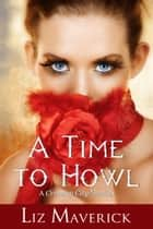 A Time to Howl (Crimson City Paranormal Romance Novella) ebook by Liz Maverick