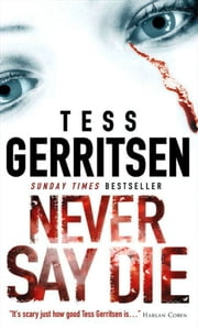 Never Say Die ebook by Tess Gerritsen
