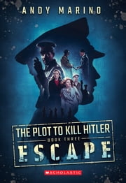 The Escape (The Plot to Kill Hitler #3) ebook by Andy Marino