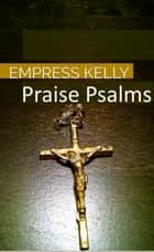 Praise Psalms ebook by Empress Kelly