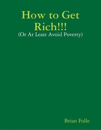 How to Get Rich!!! - (Or At Least Avoid Poverty) ebook by Brian Folle