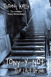 Tony-Y-Not - The Last Drink ebook by Thomas Kelly