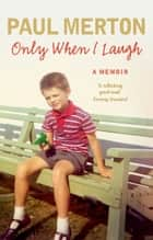 Only When I Laugh: My Autobiography ebook by