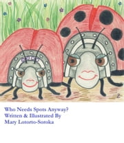 Who Needs Spots Anyway? ebook by Mary Lotorto-Soroka