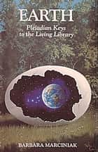 Earth: Pleiadian Keys to the Living Library ebook by Barbara Marciniak