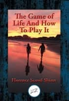 The Game of Life And How To Play It - With Linked Table of Contents ebook by Florence Scovel Shinn
