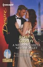A Wedding She'll Never Forget ebook by Robyn Grady