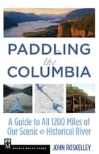Paddling the Columbia ebook by John Roskelley