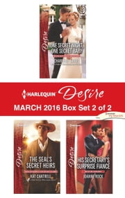 Harlequin Desire March 2016 - Box Set 2 of 2 - One Secret Night, One Secret Baby\The SEAL's Secret Heirs\His Secretary's Surprise Fiancé ebook by Charlene Sands,Kat Cantrell,Joanne Rock