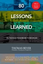 80 Lessons Learned - Volume II - Business Lessons ebook by Thomas Beyer