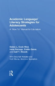 "Academic Language/Literacy Strategies for Adolescents - A ""How-To"" Manual for Educators ebook by Debra L. Cook Hirai,Irene Borrego,Emilio Garza,Carl T. Kloock"